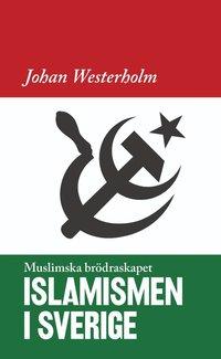 Islamismen i Sverige: Muslimska Brödraskapet (pocket)