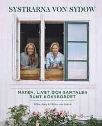 Systrarna von Sydow : Maten, livet och samtalen runt köksbordet (inbunden)