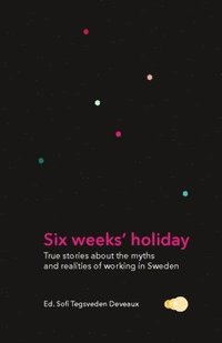 Six weeks' holiday : true stories about the myths and realities of working in Sweden (häftad)
