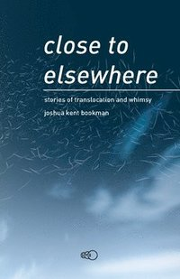 Close to elsewhere : stories of translocation and whimsy (häftad)