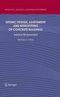 Seismic Design, Assessment and Retrofitting of Concrete Buildings (häftad)