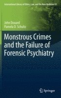 Monstrous Crimes and the Failure of Forensic Psychiatry (inbunden)