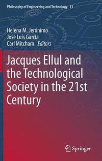 Jacques Ellul and the Technological Society in the 21st Century (inbunden)