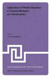Applications of Modern Dynamics to Celestial Mechanics and Astrodynamics av  Victor G Szebehely (Häftad)