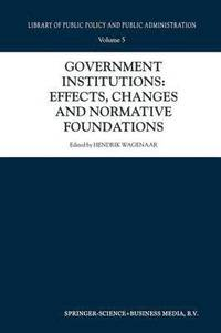Government Institutions: Effects, Changes and Normative Foundations (häftad)