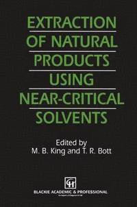 Extraction of Natural Products Using Near-Critical Solvents (häftad)