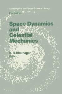 Space Dynamics and Celestial Mechanics av K B Bhatnagar (Häftad)