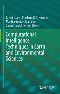 Computational Intelligence Techniques in Earth and Environmental Sciences (e-bok)