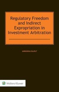 Regulatory Freedom and Indirect Expropriation in Investment Arbitration (inbunden)