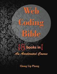 Web Coding Bible (18 Books in 1 -- HTML, CSS, Javascript, PHP, SQL, XML,  SVG, Canvas, WebGL, Java Applet, ActionScript, htaccess, jQuery, WordPress,