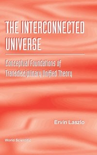 Interconnected Universe, The: Conceptual Foundations Of Transdisciplinary Unified Theory (inbunden)