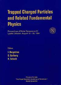 Trapped Charged Particles And Related Fundamental Physics, Proceedings Of Nobel Symposium 91 (inbunden)