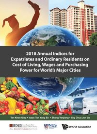 2018 Annual Indices For Expatriates And Ordinary Residents On Cost Of Living, Wages And Purchasing Power For World's Major Cities (e-bok)