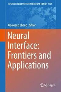Neural Interface: Frontiers and Applications (inbunden)