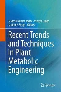 Recent Trends and Techniques in Plant Metabolic Engineering (inbunden)