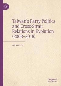 Taiwan's Party Politics and Cross-Strait Relations in Evolution (2008-2018) (inbunden)