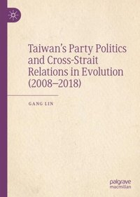 Taiwan's Party Politics and Cross-Strait Relations in Evolution (2008-2018) (e-bok)