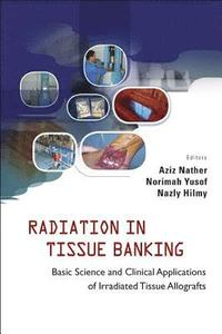 Radiation In Tissue Banking: Basic Science And Clinical Applications Of Irradiated Tissue Allografts (inbunden)