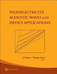 Piezoelectricity, Acoustic Waves, And Device Applications - Proceedings Of The 2006 Symposium (inbunden)