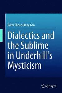 Dialectics and the Sublime in Underhill's Mysticism (inbunden)