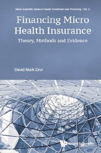 Financing Micro Health Insurance: Theory, Methods And Evidence (e-bok)