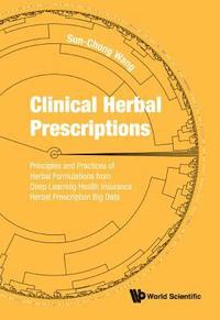 Clinical Herbal Prescriptions: Principles And Practices Of Herbal Formulations From Deep Learning Health Insurance Herbal Prescription Big Data (inbunden)