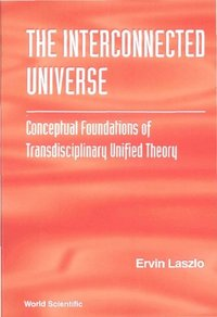 Interconnected Universe, The: Conceptual Foundations Of Transdisciplinary Unified Theory (e-bok)