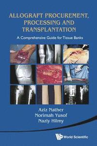 Allograft Procurement, Processing And Transplantation: A Comprehensive Guide For Tissue Banks (inbunden)