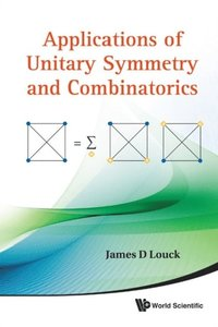 Applications Of Unitary Symmetry And Combinatorics (e-bok)
