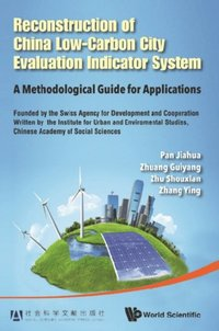Reconstruction Of China's Low-carbon City Evaluation Indicator System: A Methodological Guide For Applications (e-bok)