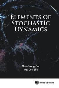 Elements Of Stochastic Dynamics (inbunden)