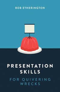 Presentation Skills for Quivering Wrecks (häftad)