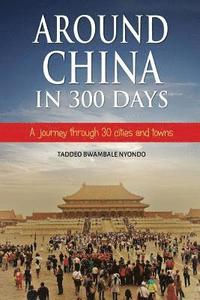 Around China in 300 Days: A journey through 30 cities and towns (häftad)