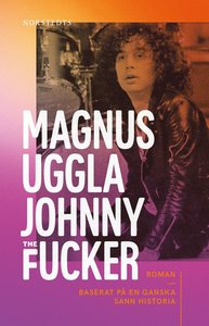 Johnny the Fucker - SIGNERAD AV MAGNUS UGGLA (inbunden)
