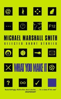 What You Make It: Selected Short Stories