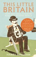 This Little Britain: How One Small Country Changed the Modern World