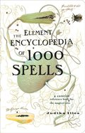 Element Encyclopedia of 1000 Spells: A Concise Reference Book for the Magical Arts
