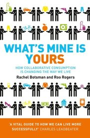 What's Mine Is Yours: How Collaborative Consumption is Changing the Way We Live