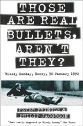Those Are Real Bullets, Aren't They?: Bloody Sunday, Derry, 30 January 1972 (Text Only)