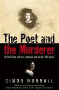 Poet and the Murderer: A True Story of Verse, Violence and the Art of Forgery (Text Only)