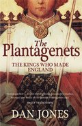 Plantagenets: The Kings Who Made England