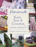 Homemade Knit, Sew &; Crochet