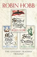 Complete Liveship Traders Trilogy: Ship of Magic, The Mad Ship, Ship of Destiny