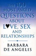 100 Most Asked Questions About Love, Sex and Relationships