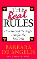 Real Rules: How to Find the Right Man for the Real You