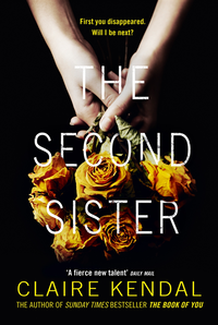 Second Sister: The exciting new psychological thriller from Sunday Times bestselling author Claire Kendal