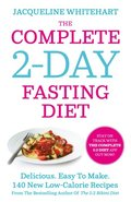 Complete 2-Day Fasting Diet: Delicious; Easy To Make; 140 New Low-Calorie Recipes From The Bestselling Author Of The 5:2 Bikini Diet