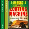 Looting Machine: Warlords, Tycoons, Smugglers and the Systematic Theft of Africa's Wealth