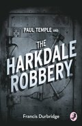 Paul Temple and the Harkdale Robbery (A Paul Temple Mystery)