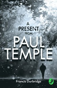 Present from Paul Temple: Two Short Stories including Light-Fingers: A Paul Temple Story (A Paul Temple Mystery)